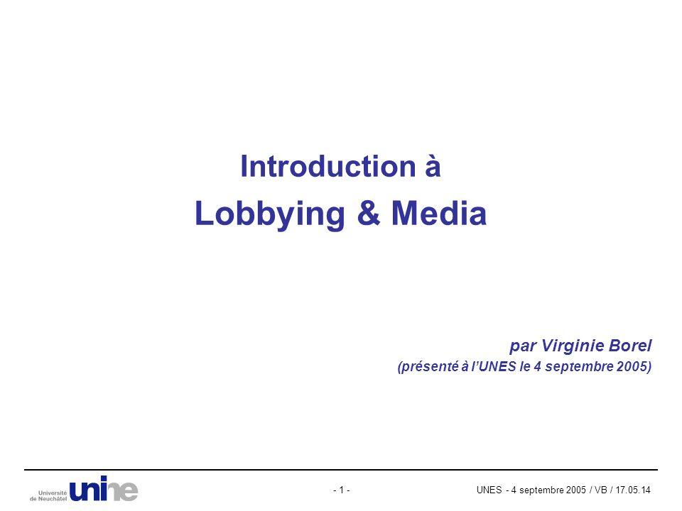 UNES - 4 septembre 2005 / VB / 17.05.14- 1 - Introduction à Lobbying & Media par Virginie Borel (présenté à lUNES le 4 septembre 2005)