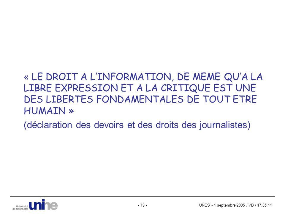 UNES - 4 septembre 2005 / VB / 17.05.14- 19 - « LE DROIT A LINFORMATION, DE MEME QUA LA LIBRE EXPRESSION ET A LA CRITIQUE EST UNE DES LIBERTES FONDAMENTALES DE TOUT ETRE HUMAIN » (déclaration des devoirs et des droits des journalistes)