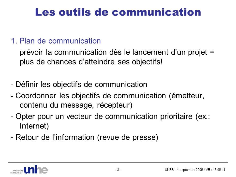 UNES - 4 septembre 2005 / VB / 17.05.14- 3 - Les outils de communication 1. Plan de communication prévoir la communication dès le lancement dun projet
