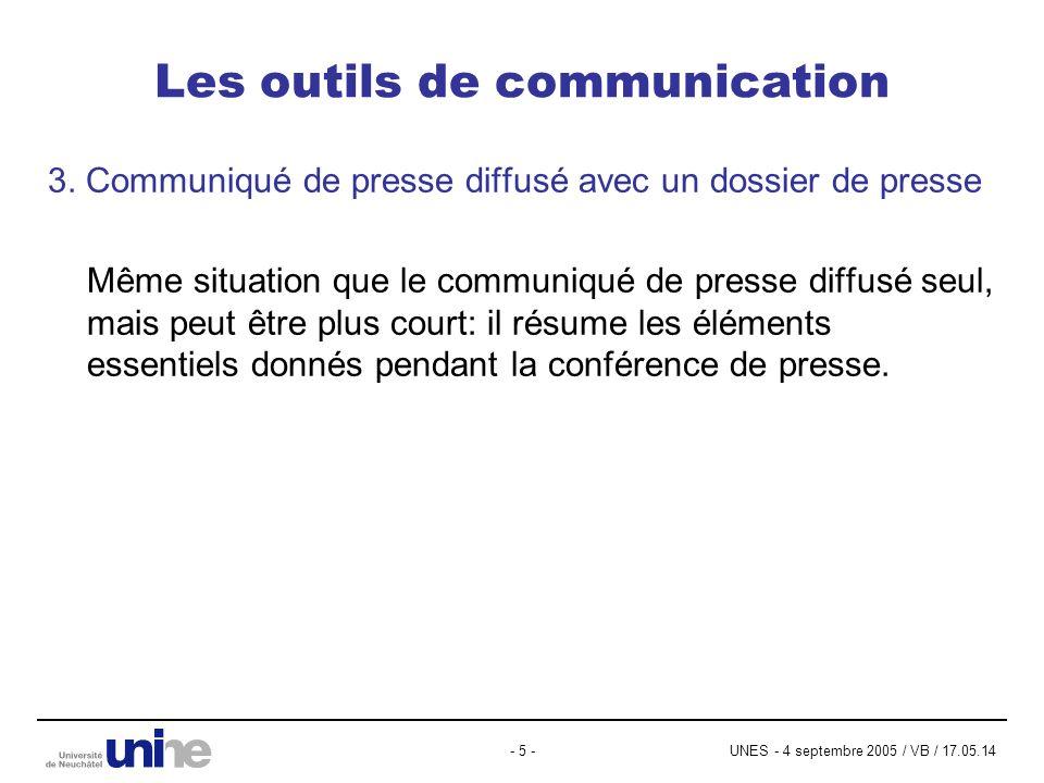 UNES - 4 septembre 2005 / VB / 17.05.14- 5 - Les outils de communication 3. Communiqué de presse diffusé avec un dossier de presse Même situation que