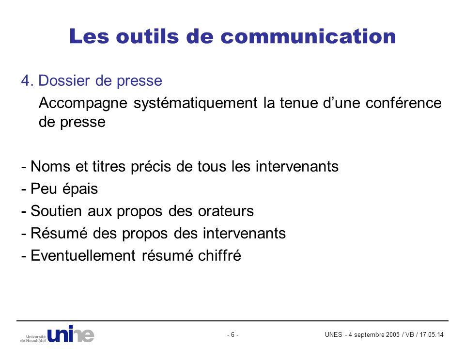 UNES - 4 septembre 2005 / VB / 17.05.14- 6 - Les outils de communication 4. Dossier de presse Accompagne systématiquement la tenue dune conférence de