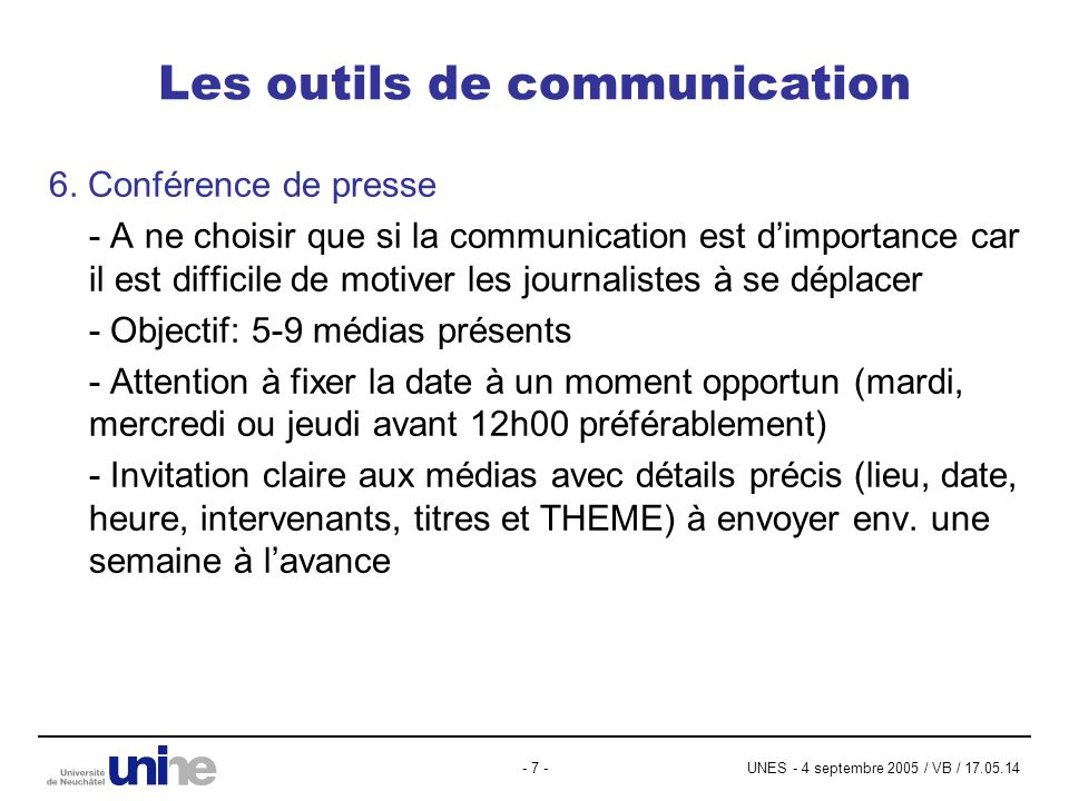 UNES - 4 septembre 2005 / VB / 17.05.14- 7 - Les outils de communication 6. Conférence de presse - A ne choisir que si la communication est dimportanc