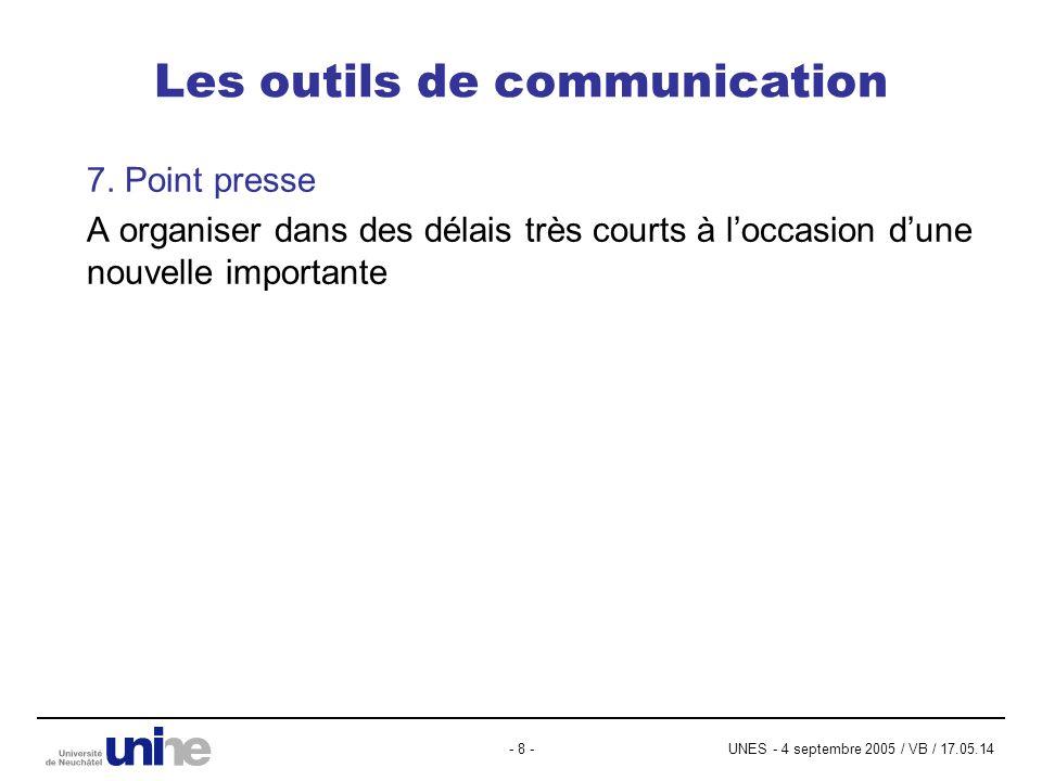 UNES - 4 septembre 2005 / VB / 17.05.14- 8 - Les outils de communication 7. Point presse A organiser dans des délais très courts à loccasion dune nouv