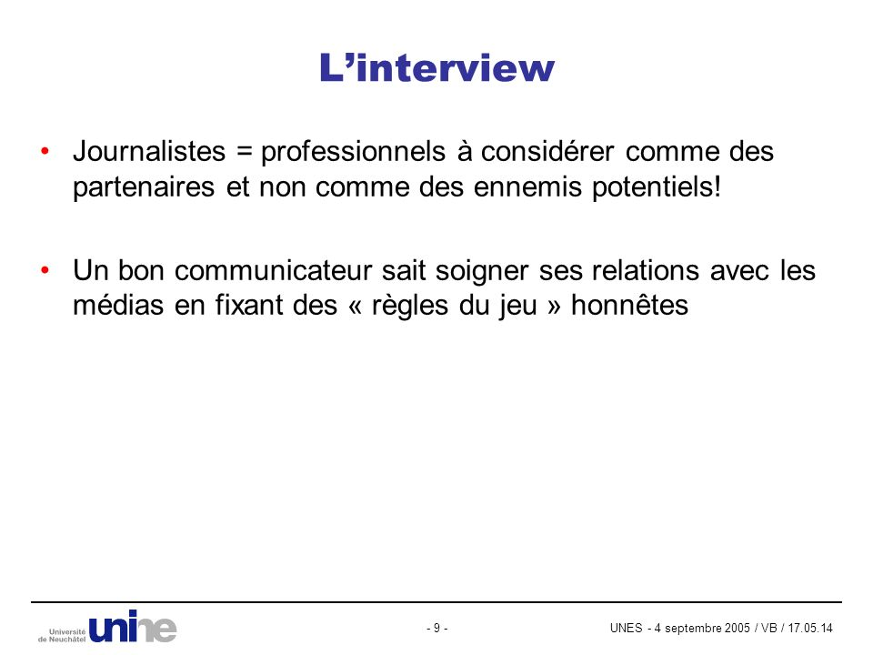 UNES - 4 septembre 2005 / VB / 17.05.14- 9 - Linterview Journalistes = professionnels à considérer comme des partenaires et non comme des ennemis potentiels.