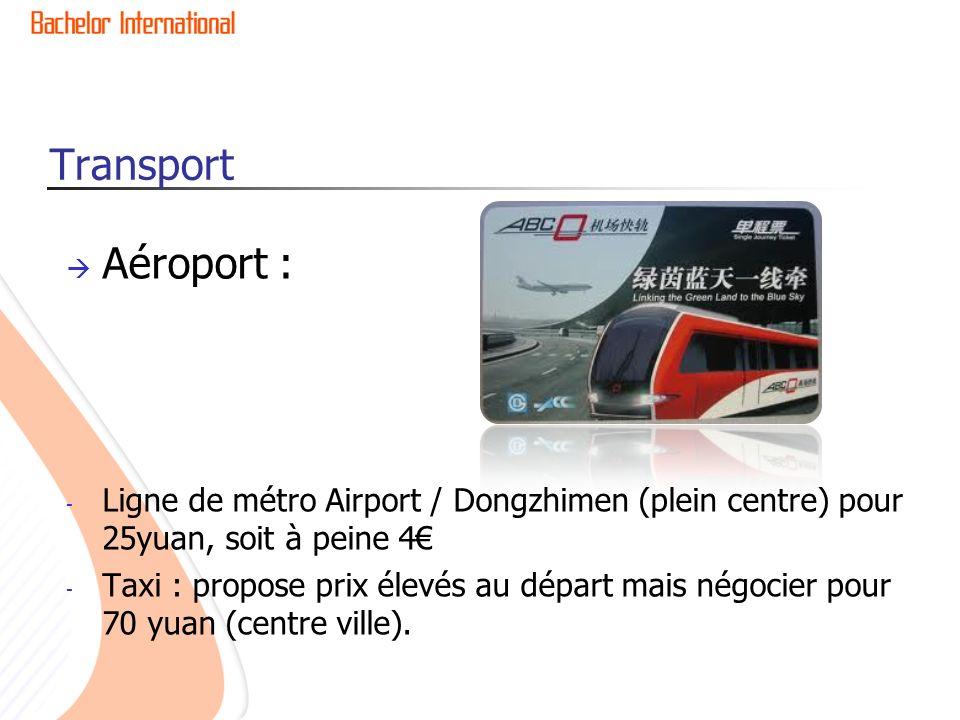 Transport Aéroport : - Ligne de métro Airport / Dongzhimen (plein centre) pour 25yuan, soit à peine 4 - Taxi : propose prix élevés au départ mais négocier pour 70 yuan (centre ville).