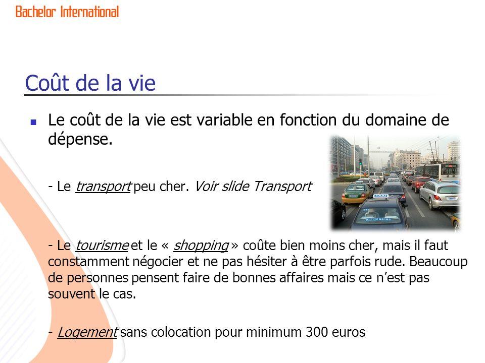 Coût de la vie Le coût de la vie est variable en fonction du domaine de dépense. - Le transport peu cher. Voir slide Transport - Le tourisme et le « s