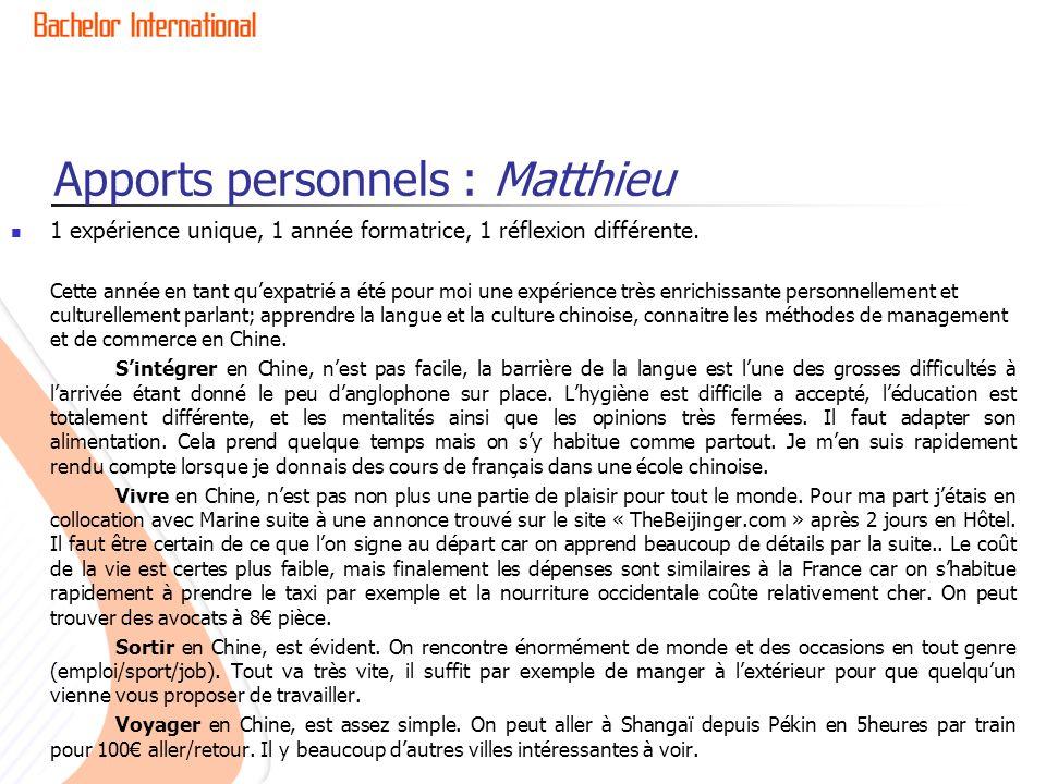 Apports personnels : Matthieu 1 expérience unique, 1 année formatrice, 1 réflexion différente. Cette année en tant quexpatrié a été pour moi une expér