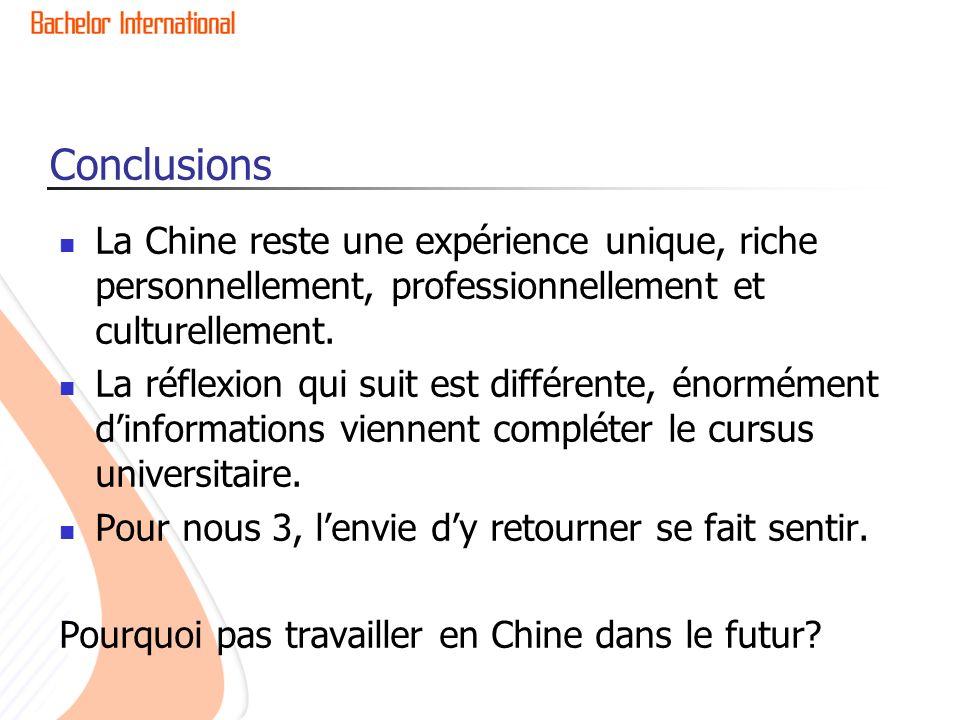 Conclusions La Chine reste une expérience unique, riche personnellement, professionnellement et culturellement. La réflexion qui suit est différente,