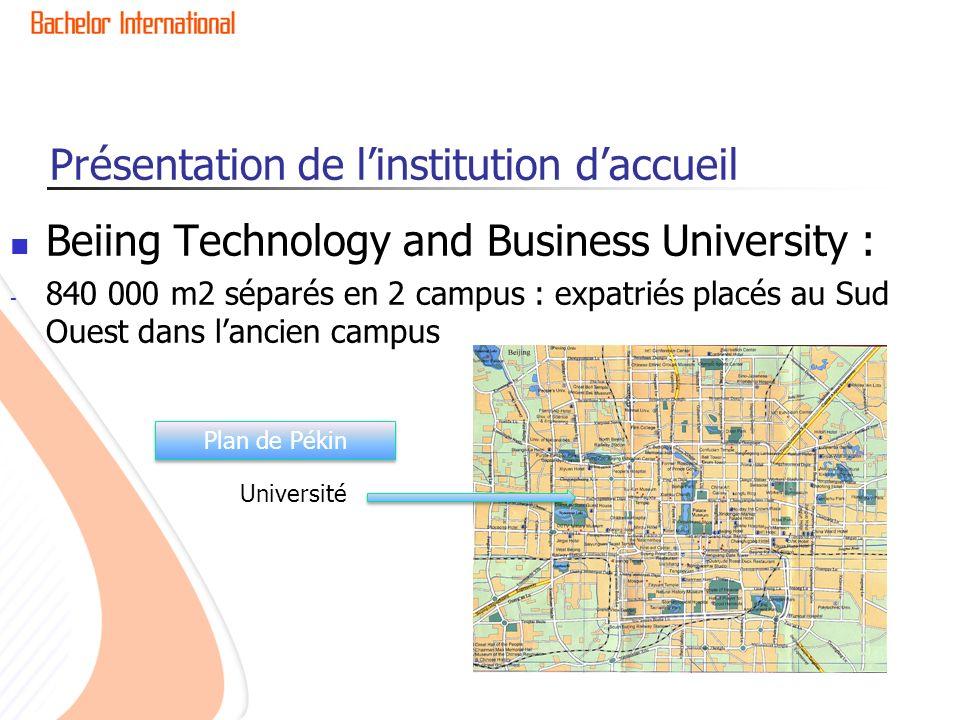 Présentation de linstitution daccueil Beiing Technology and Business University : - 840 000 m2 séparés en 2 campus : expatriés placés au Sud Ouest dans lancien campus Plan de Pékin Université