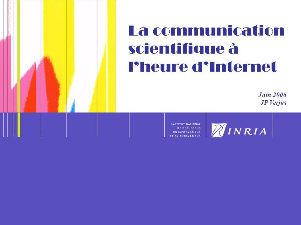 1 La communication scientifique à lheure dInternet Juin 2006 JP Verjus