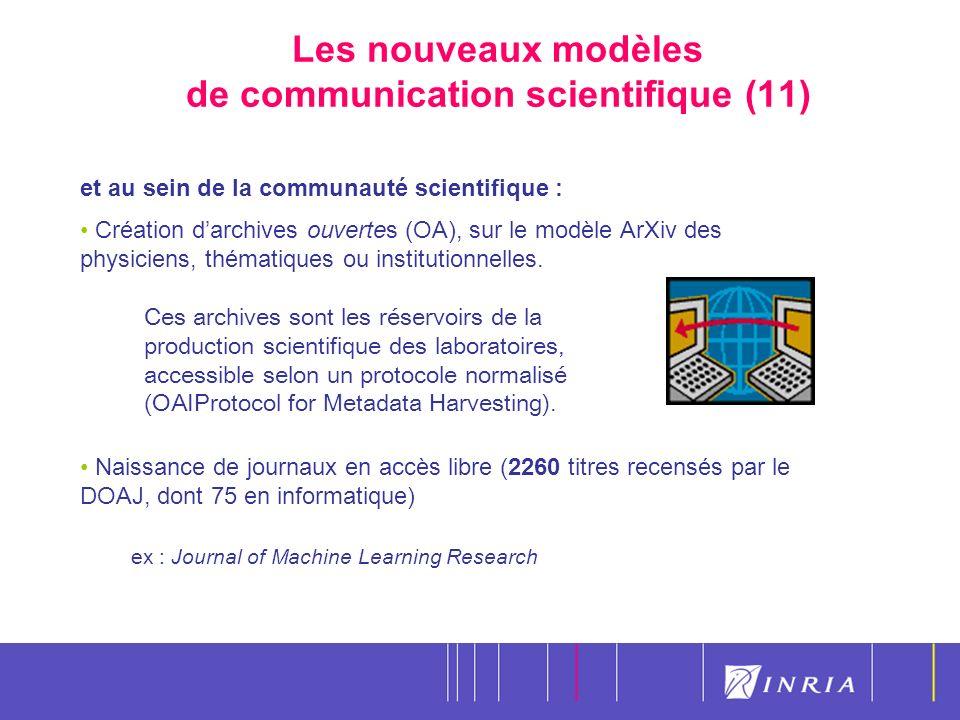 18 Les nouveaux modèles de communication scientifique (11) et au sein de la communauté scientifique : Création darchives ouvertes (OA), sur le modèle ArXiv des physiciens, thématiques ou institutionnelles.