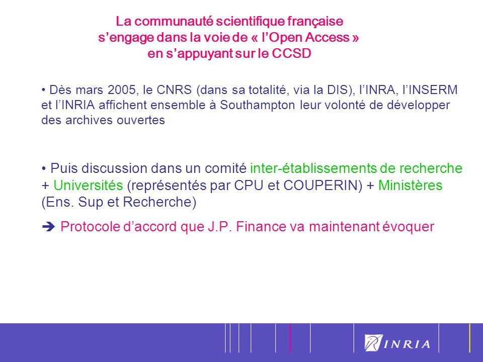 21 Dès mars 2005, le CNRS (dans sa totalité, via la DIS), lINRA, lINSERM et lINRIA affichent ensemble à Southampton leur volonté de développer des archives ouvertes Puis discussion dans un comité inter-établissements de recherche + Universités (représentés par CPU et COUPERIN) + Ministères (Ens.