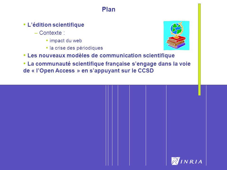 3 Plan Lédition scientifique – Contexte : impact du web la crise des périodiques Les nouveaux modèles de communication scientifique La communauté scientifique française sengage dans la voie de « lOpen Access » en sappuyant sur le CCSD