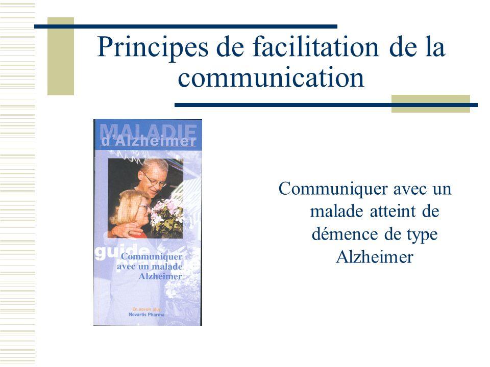 Principes de facilitation de la communication Communiquer avec un malade atteint de démence de type Alzheimer