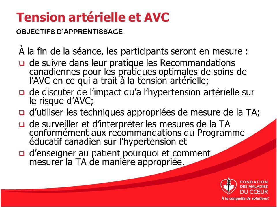 Tension artérielle et AVC À la fin de la séance, les participants seront en mesure : de suivre dans leur pratique les Recommandations canadiennes pour