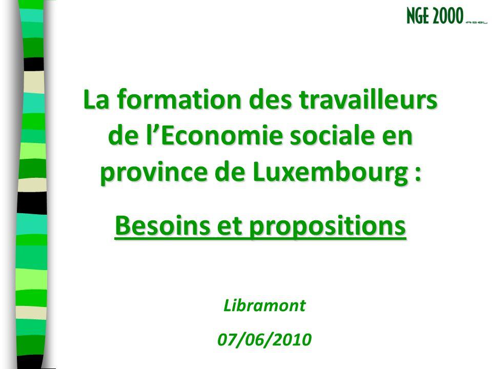 La formation des travailleurs de lEconomie sociale en province de Luxembourg : Besoins et propositions Libramont 07/06/2010