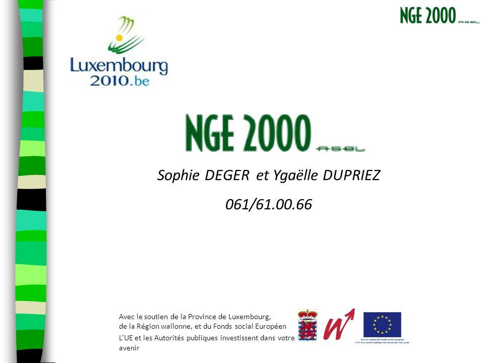 Sophie DEGER et Ygaëlle DUPRIEZ 061/61.00.66 Avec le soutien de la Province de Luxembourg, de la Région wallonne, et du Fonds social Européen LUE et les Autorités publiques investissent dans votre avenir