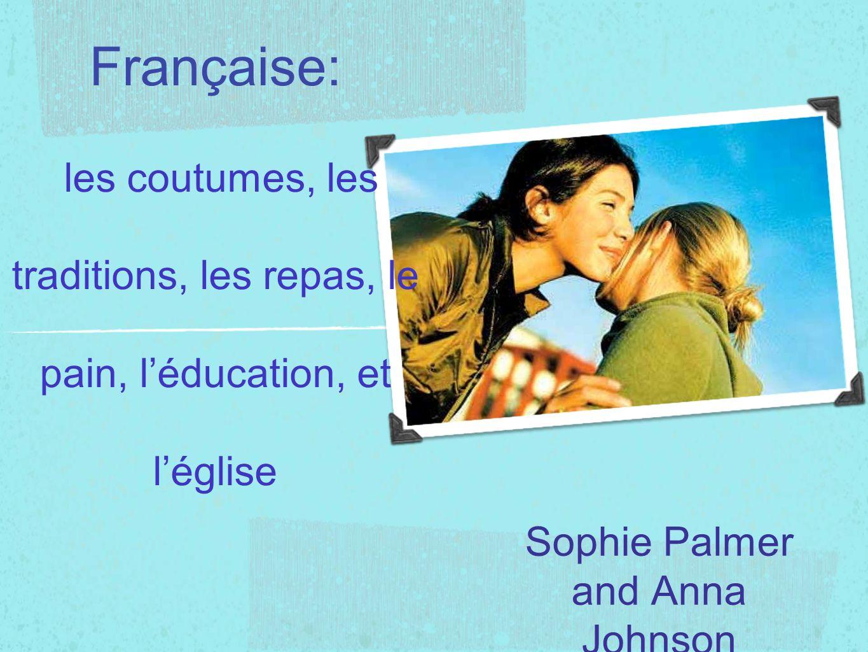 La Famille Française: les coutumes, les traditions, les repas, le pain, léducation, et léglise Sophie Palmer and Anna Johnson