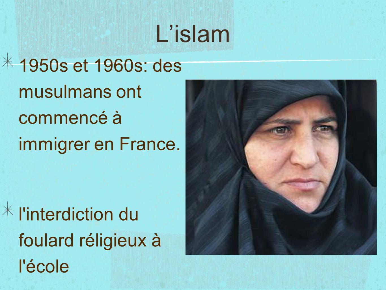 Lislam 1950s et 1960s: des musulmans ont commencé à immigrer en France. l'interdiction du foulard réligieux à l'école