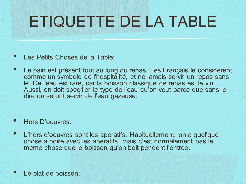 ETIQUETTE DE LA TABLE Les Petits Choses de la Table: Le pain est présent tout au long du repas. Les Français le considèrent comme un symbole de l'hosp