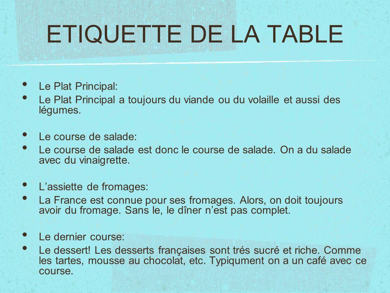 ETIQUETTE DE LA TABLE Le Plat Principal: Le Plat Principal a toujours du viande ou du volaille et aussi des légumes. Le course de salade: Le course de