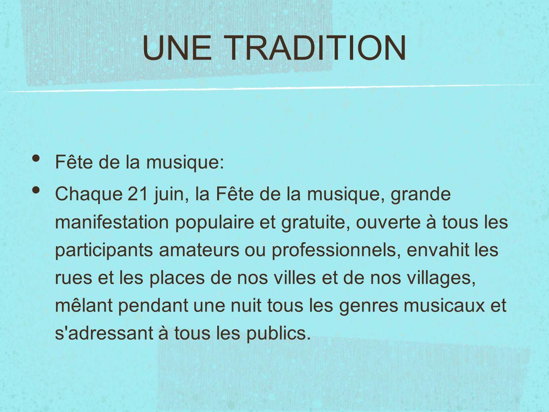 UNE TRADITION Fête de la musique: Chaque 21 juin, la Fête de la musique, grande manifestation populaire et gratuite, ouverte à tous les participants a