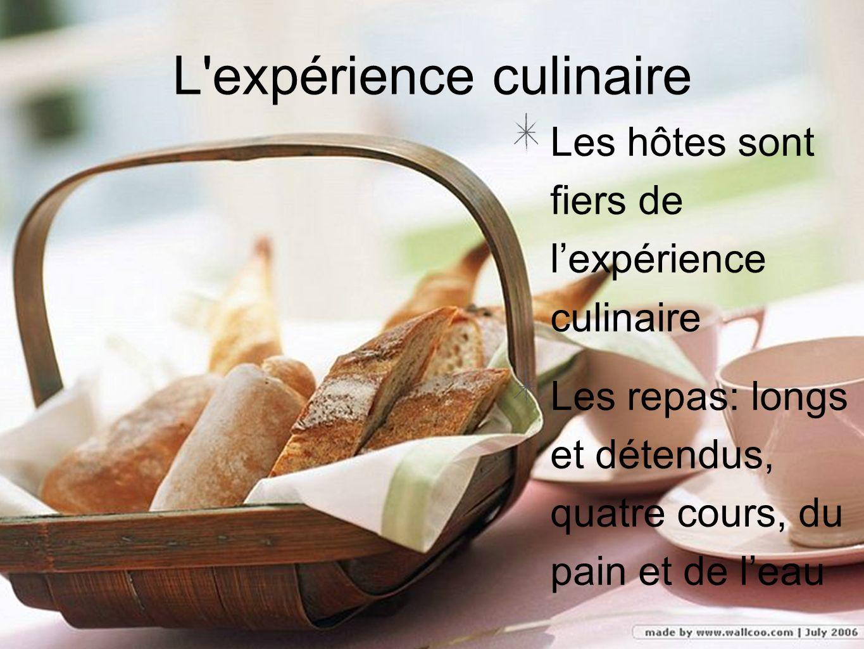 L'expérience culinaire Les hôtes sont fiers de lexpérience culinaire Les repas: longs et détendus, quatre cours, du pain et de leau