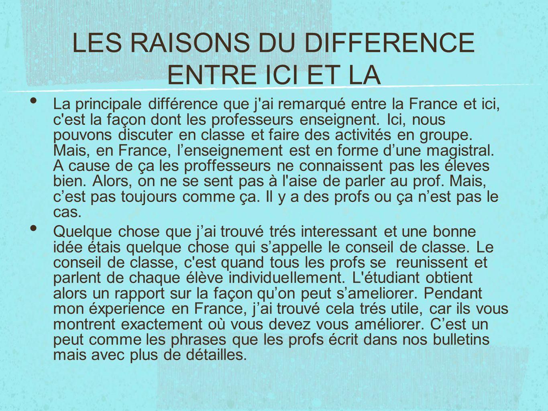 LES RAISONS DU DIFFERENCE ENTRE ICI ET LA La principale différence que j'ai remarqué entre la France et ici, c'est la façon dont les professeurs ensei