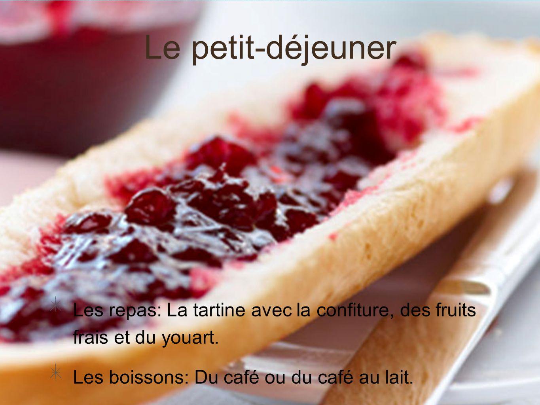 Le petit-déjeuner Les repas: La tartine avec la confiture, des fruits frais et du youart. Les boissons: Du café ou du café au lait.