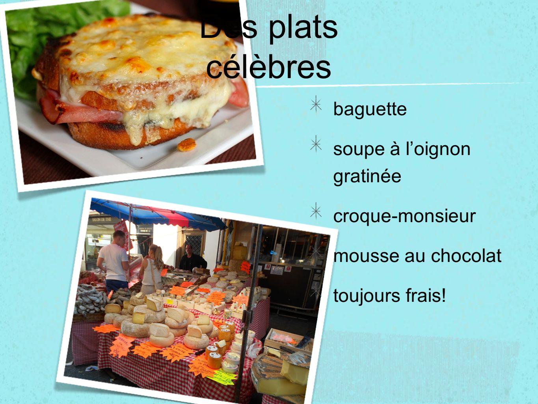 Des plats célèbres baguette soupe à loignon gratinée croque-monsieur mousse au chocolat toujours frais!