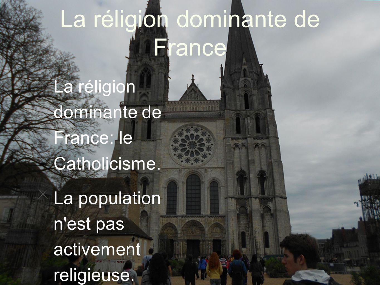 La réligion dominante de France La réligion dominante de France: le Catholicisme. La population n'est pas activement religieuse.