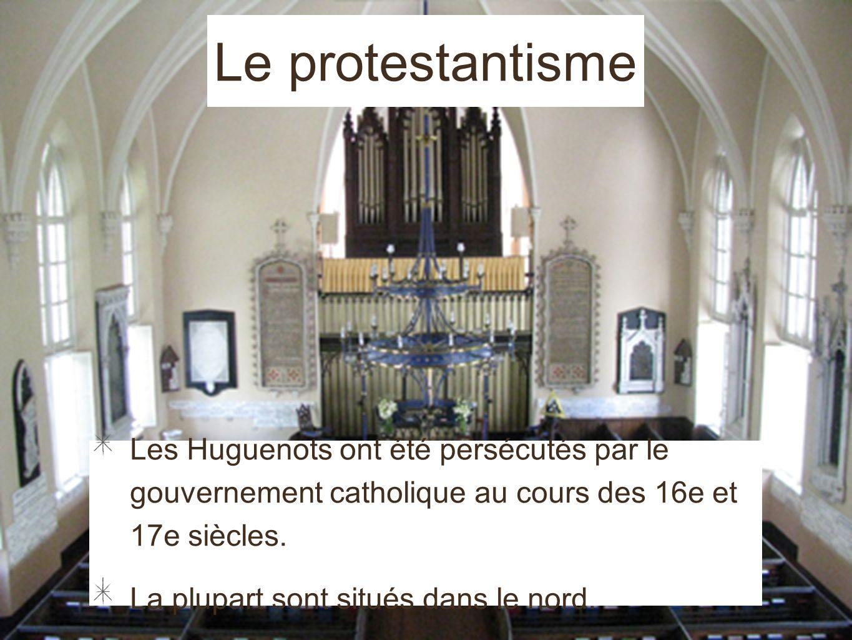 Le protestantisme Les Huguenots ont été persécutés par le gouvernement catholique au cours des 16e et 17e siècles. La plupart sont situés dans le nord