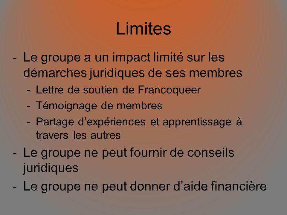 Limites -Le groupe a un impact limité sur les démarches juridiques de ses membres -Lettre de soutien de Francoqueer -Témoignage de membres -Partage dexpériences et apprentissage à travers les autres -Le groupe ne peut fournir de conseils juridiques -Le groupe ne peut donner daide financière