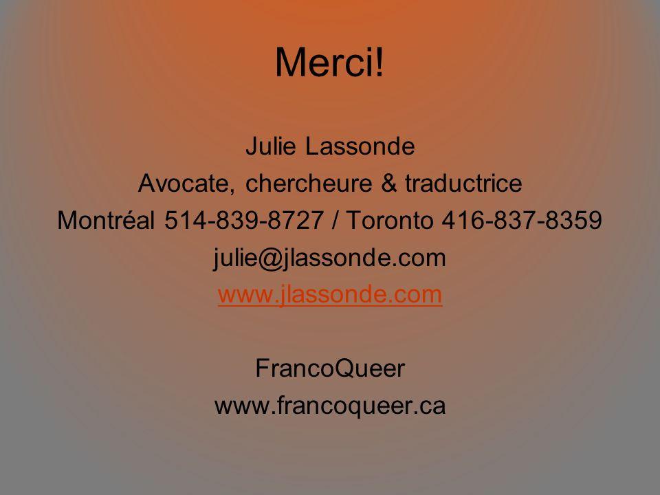 Merci! Julie Lassonde Avocate, chercheure & traductrice Montréal 514-839-8727 / Toronto 416-837-8359 julie@jlassonde.com www.jlassonde.com FrancoQueer