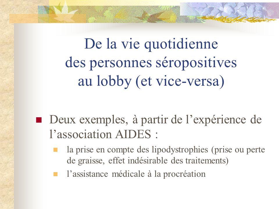 De la vie quotidienne des personnes séropositives au lobby (et vice-versa) Deux exemples, à partir de lexpérience de lassociation AIDES : la prise en