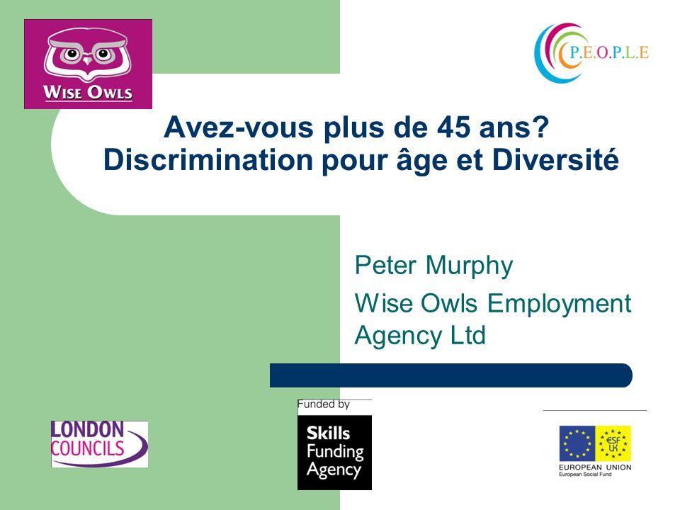 Avez-vous plus de 45 ans? Discrimination pour âge et Diversité Peter Murphy Wise Owls Employment Agency Ltd