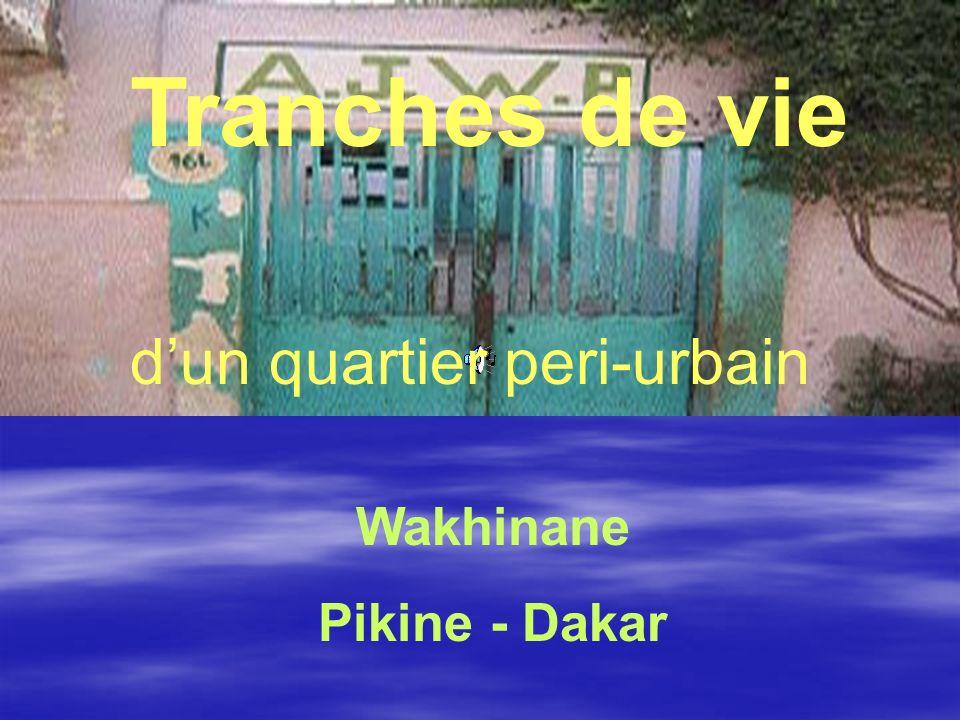 Wakhinane Pikine - Dakar Tranches de vie dun quartier peri-urbain