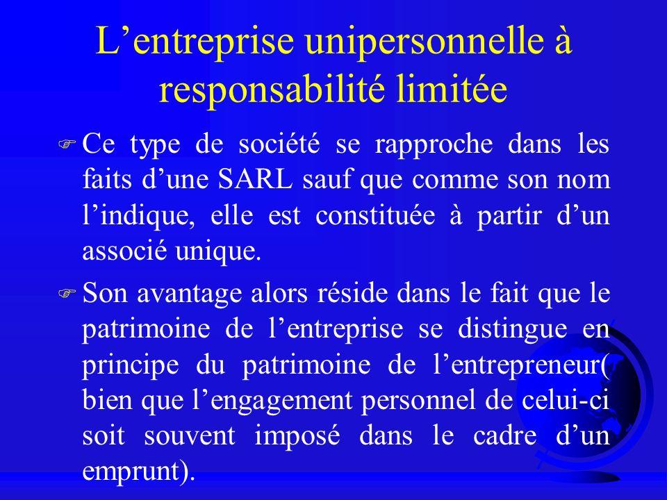 Lentreprise unipersonnelle à responsabilité limitée F Ce type de société se rapproche dans les faits dune SARL sauf que comme son nom lindique, elle e