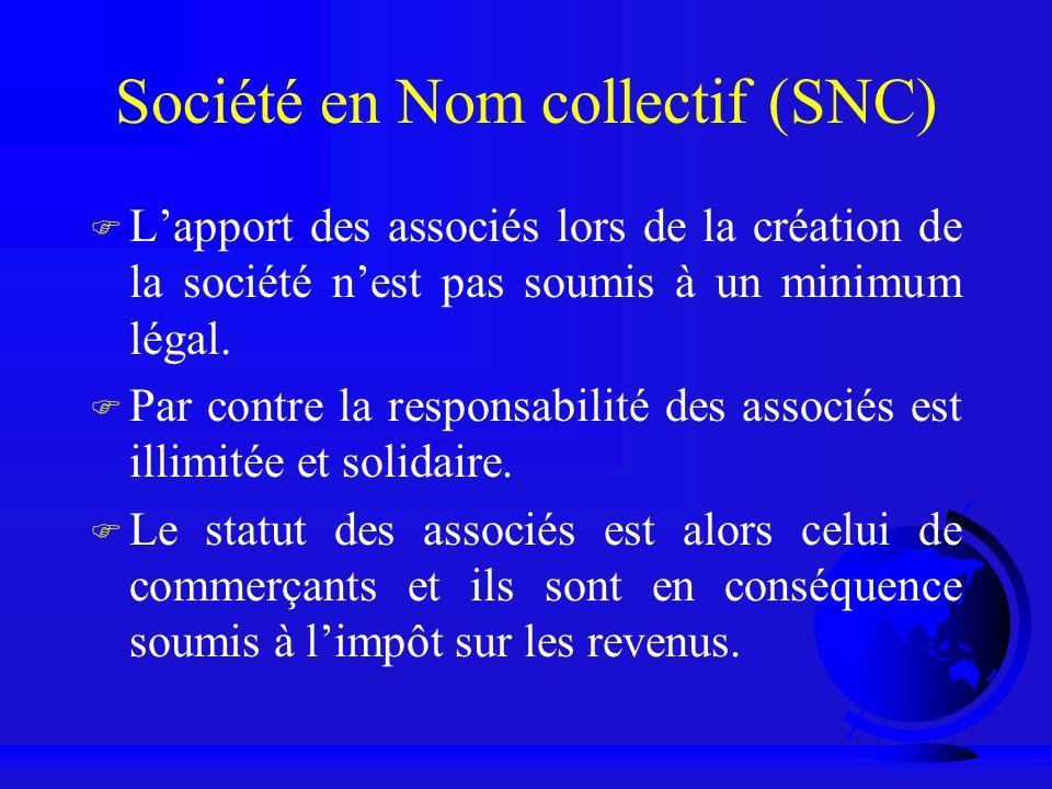 Société en Nom collectif (SNC) F Lapport des associés lors de la création de la société nest pas soumis à un minimum légal. F Par contre la responsabi