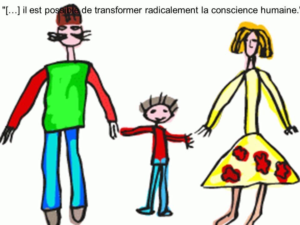 […] il est possible de transformer radicalement la conscience humaine.