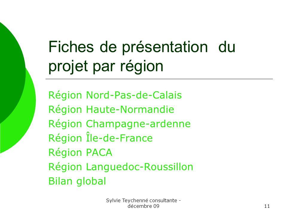 Sylvie Teychenné consultante - décembre 0911 Fiches de présentation du projet par région Région Nord-Pas-de-Calais Région Haute-Normandie Région Champ