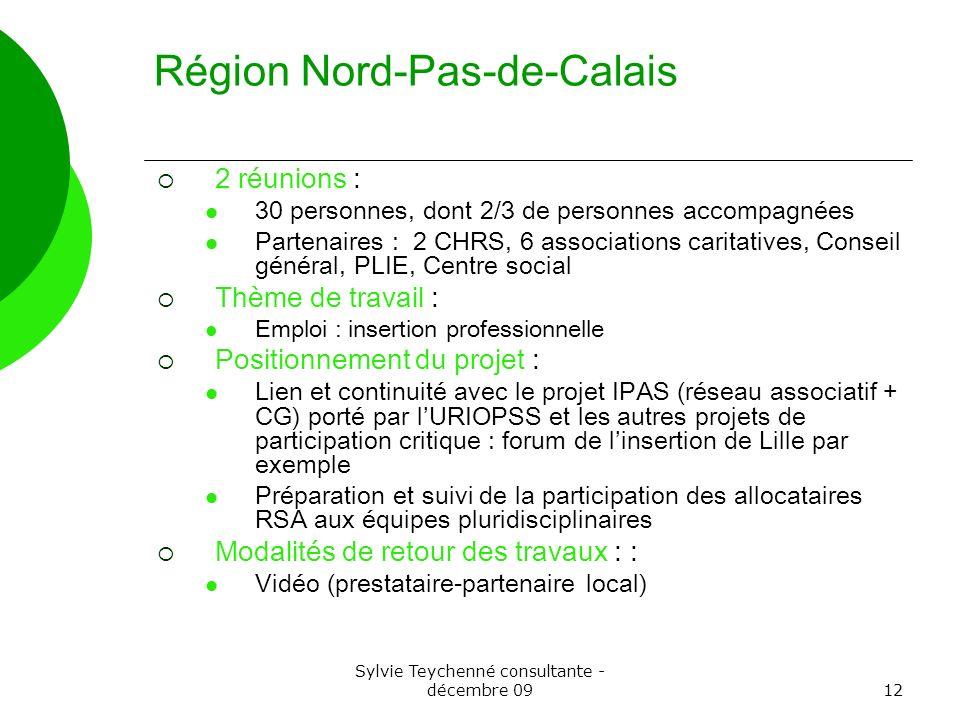 Sylvie Teychenné consultante - décembre 0912 Région Nord-Pas-de-Calais 2 réunions : 30 personnes, dont 2/3 de personnes accompagnées Partenaires : 2 C