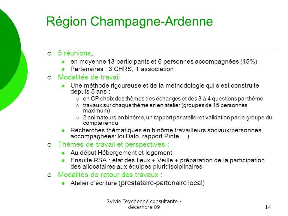 Sylvie Teychenné consultante - décembre 0914 Région Champagne-Ardenne 5 réunions, en moyenne 13 participants et 6 personnes accompagnées (45%) Partena