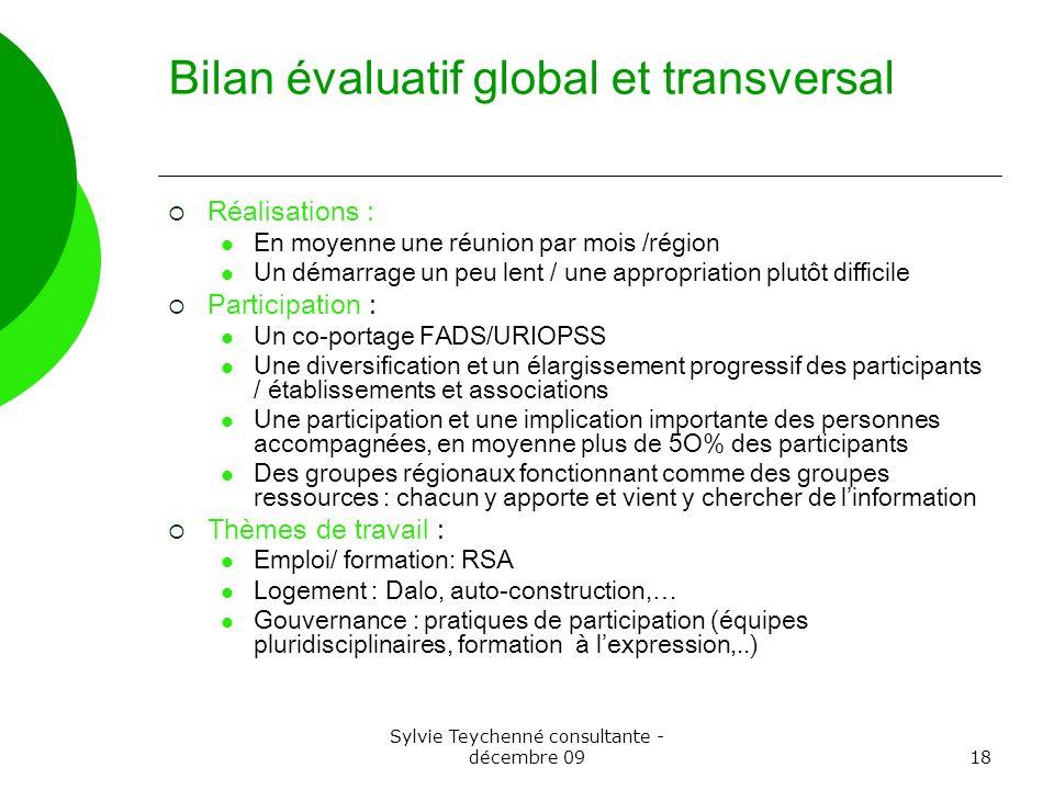 Sylvie Teychenné consultante - décembre 0918 Bilan évaluatif global et transversal Réalisations : En moyenne une réunion par mois /région Un démarrage