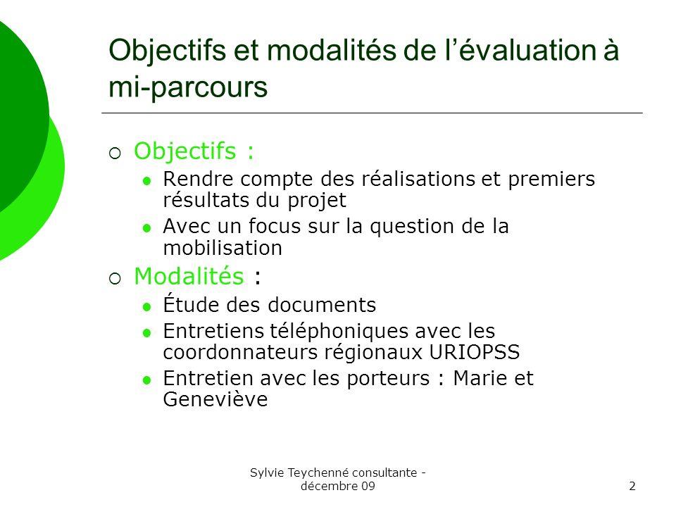 Sylvie Teychenné consultante - décembre 092 Objectifs et modalités de lévaluation à mi-parcours Objectifs : Rendre compte des réalisations et premiers