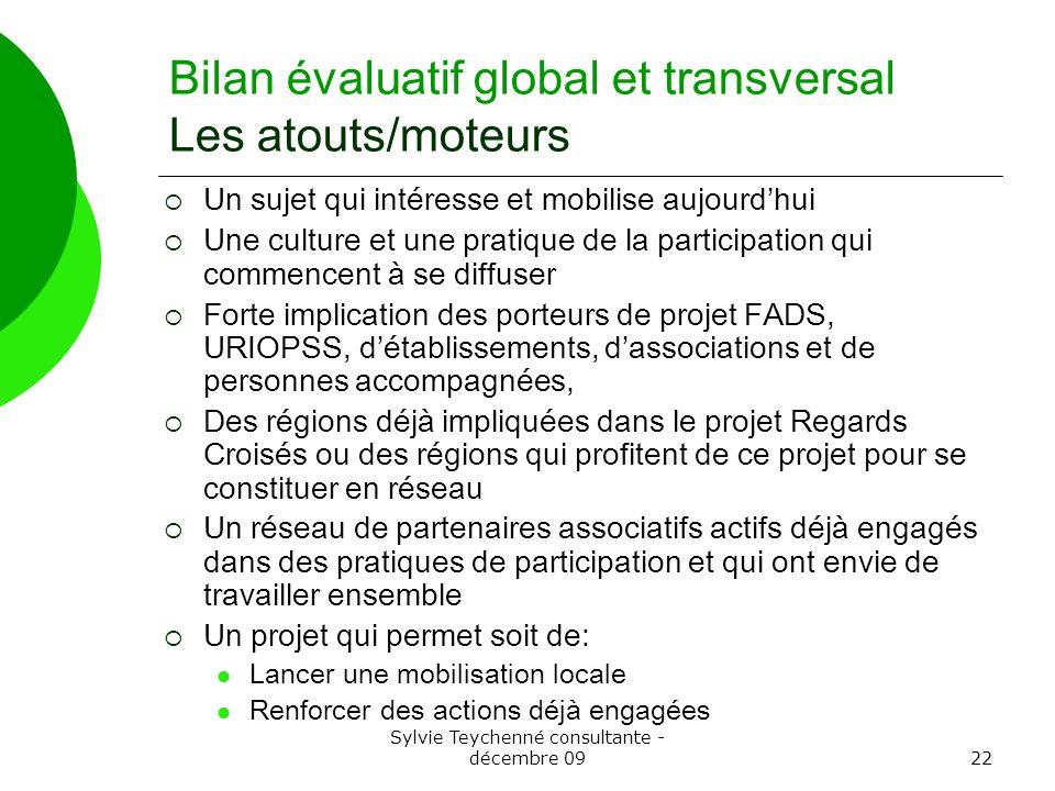 Sylvie Teychenné consultante - décembre 0922 Bilan évaluatif global et transversal Les atouts/moteurs Un sujet qui intéresse et mobilise aujourdhui Un