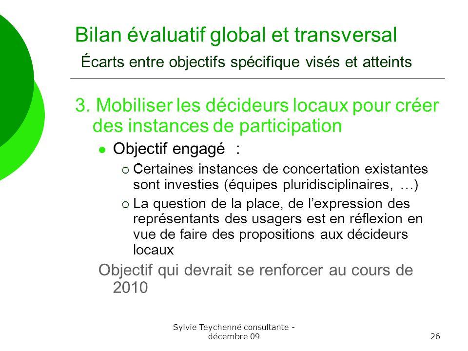 Sylvie Teychenné consultante - décembre 0926 Bilan évaluatif global et transversal Écarts entre objectifs spécifique visés et atteints 3. Mobiliser le