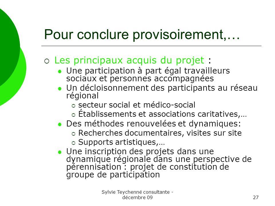 Sylvie Teychenné consultante - décembre 0927 Pour conclure provisoirement,… Les principaux acquis du projet : Une participation à part égal travailleu