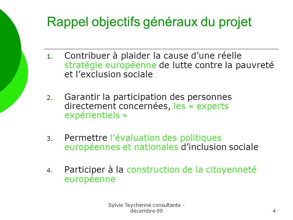 Sylvie Teychenné consultante - décembre 094 Rappel objectifs généraux du projet 1. Contribuer à plaider la cause dune réelle stratégie européenne de l