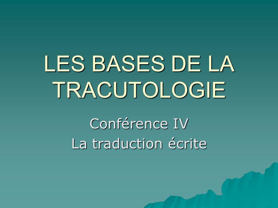 LES BASES DE LA TRACUTOLOGIE Conférence IV La traduction écrite